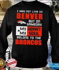 I may not live in Denver but on gameday shirt