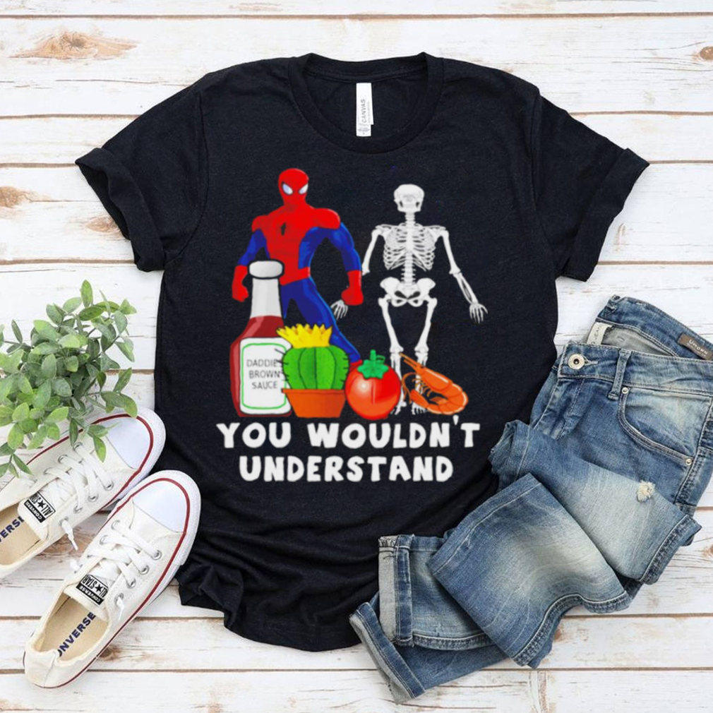 You wouldnt understand Spider Man and Skeleton shirt